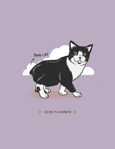 Manx Cat 2018 Planner: Weekly Monthly Daily Manx Cat Organizer with Inspirational Quotes + To Do Lists (Gifts for Cat Lovers) (Volume 3)