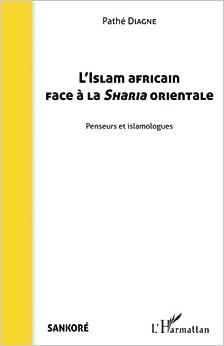 L'Islam africain face à la Sharia orientale: Penseurs et islamologues
