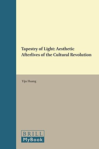 Tapestry of Light: Aesthetic Afterlives of the Cultural Revolution (Ideas, History, and Modern China)