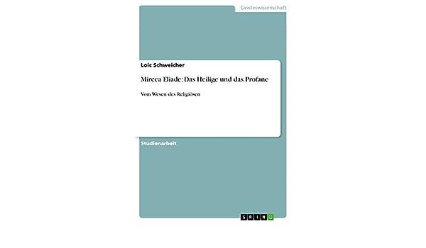 Mircea Eliade: Das Heilige und das Profane: Vom Wesen des ...