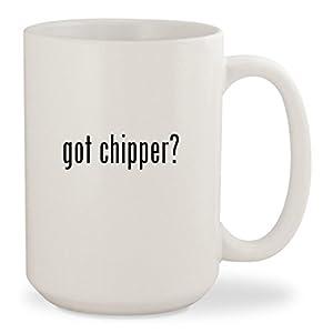 got chipper? - White 15oz Ceramic Coffee Mug Cup