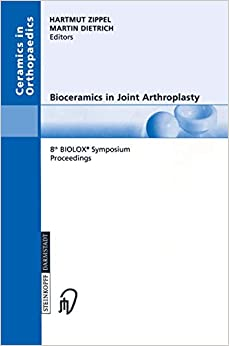 Bioceramics in Joint Arthroplasty: 8th BIOLOX® Symposium Berlin, March 28-29, 2003 Proceedings (Ceramics in Orthopaedics)
