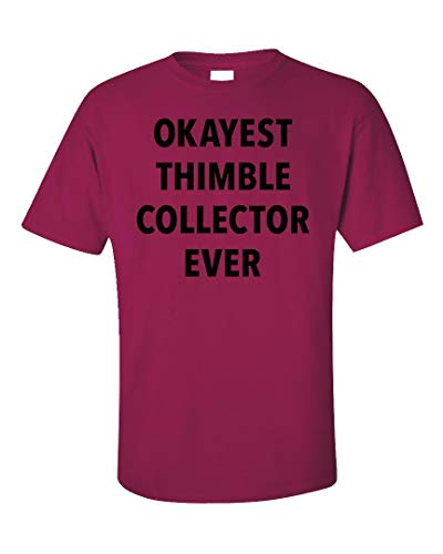 - Sierra Goods Okayest Thimble Collector Ever Sarcastic Funny Saying Gift - Unisex T-Shirt