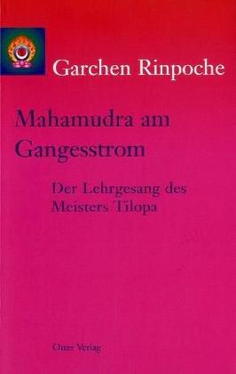 Mahamudra am Gangesstrom: Der Lehrgesang des Meisters Tilopa