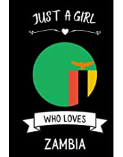 Just A Girl Who Loves Zambia: Cute Notebook for Zambia Lovers. Girls and boys Gifts Blank Lined Ruled diary for kids and women Who loves Zambia