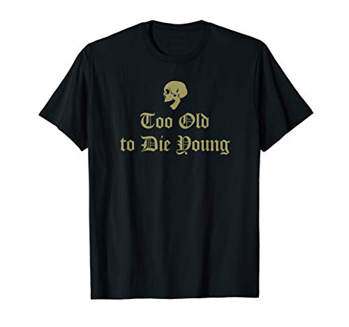 Mens Cool Skull Philosophic Quote Too Old to Die Young T-Shirt