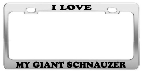 I LOVE MY GIANT SCHNAUZER Tag License Plate Frame Gift Car Accessory (I Love My Giant Schnauzer)