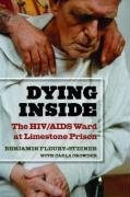 Dying Inside: The HIV/AIDS Ward at Limestone Prison (Law, Meaning, And Violence)