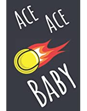 Ace Ace Baby: Notebook/Journal for Passionately Obsessed Tennis Players