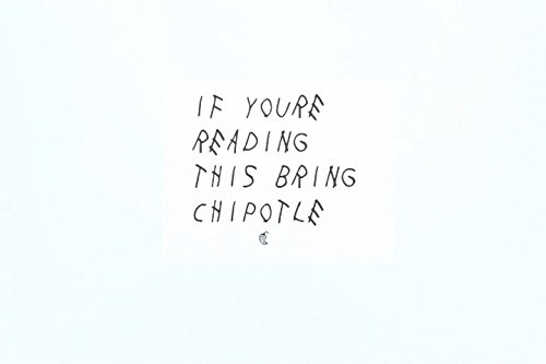 if-youre-reading-this-bring-chipotle