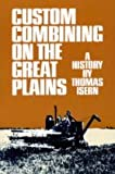 Custom Combining on the Great Plains, Thomas D. Isern, 0806116811