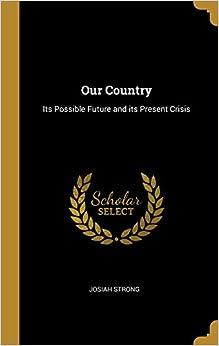 Descargar Elitetorrent Our Country: Its Possible Future And Its Present Crisis PDF Gratis Sin Registrarse