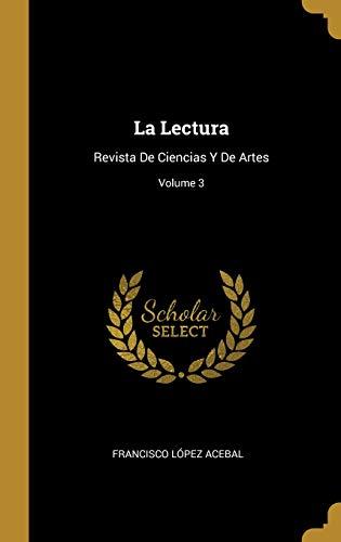 La Lectura Revista de Ciencias Y de Artes; Volume 3  [Acebal, Francisco Lopez] (Tapa Dura)