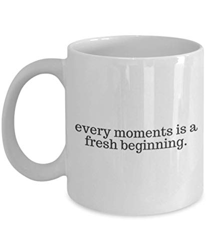 Mug - Every Moment Is A Fresh Beginning - Coffee - Gifts - MTS Design