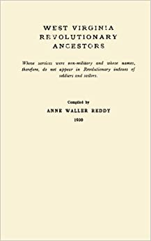 Book West Virginia Revolutionary Ancestors Whos Services Were Non-military and Whose Names Therefore, Do Not Appear in Revolutionary Indexes of Soldiers and Sailors