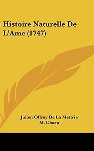 Histoire Naturelle De L'ame par Julien Offray de La Mettrie
