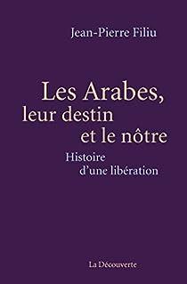 Les Arabes, leur destin et le nôtre par Filiu