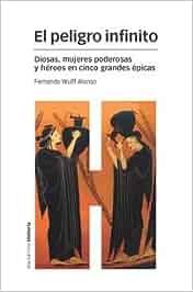 PELIGRO INFINITO, EL: Diosas, mujeres poderosas y héroes