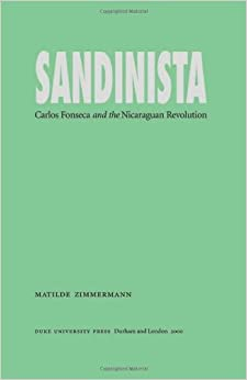 Book Sandinista: Carlos Fonseca and the Nicaraguan Revolution – January 12, 2001