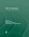 CBT for Psychosis: A Symptom-based Approach (The International Society for Psychological and Social Approaches to Psychosis Book Series)