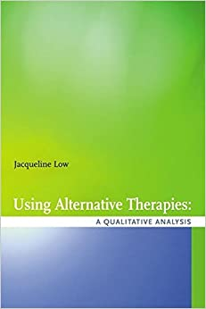 Book Using Alternative Health Therapies: A Qualitative Analysis by Dr. Jacqueline Low (2004-05-01)
