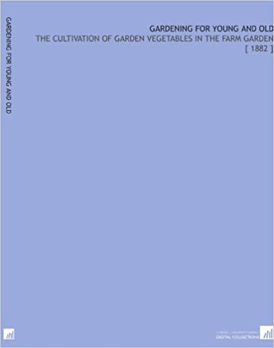 Téléchargement gratuit d'ebooksGardening for Young and Old: The Cultivation of Garden Vegetables in the Farm Garden [ 1882 ] in French ePub
