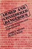 Armed and Considered Dangerous : A Survey of Felons and Their Firearms, Wright, James D. and Rossi, Peter H., 0202305422