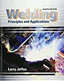 WELDING PRINCIPLES AND APPLICATIONS, 8TH EDITION [Paperback] JEFFUS L.