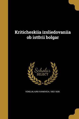 Kriticheski I a Izsli E Dovanii a OB Ist0rii Bolgar (Russian Edition)