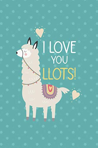 I Love You Llots!: Notebook Journal Composition Blank Lined Diary Notepad 120 Pages Paperback Aqua Llama