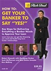 Rich Dad's - How To: Get Your Banker to Say