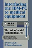 img - for Interfacing the IBM-PC to Medical Equipment: The Art of Serial Communication by Richard W. D. Nickalls (1995-04-28) book / textbook / text book