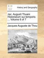 Jac. Augusti Thuani Historiarum sui temporis ...  Volume 6 of 7 (Latin Edition) PDF
