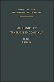 Mechanics of Generalized Continua: Proceedings of the IUTAM-Symposium on The Generalized Cosserat Continuum and the Continuum Theory of Dislocations. . . and Stuttgart (Germany) 1967 (IUTAM Symposia)