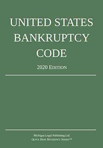 United States Bankruptcy Code; 2020 Edition (Chapter 11 Of The United States Bankruptcy Code)