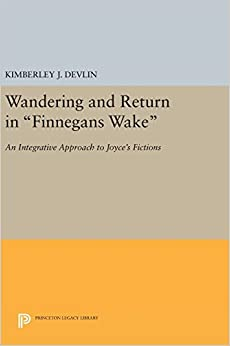 Book Wandering and Return in 'Finnegans Wake': An Integrative Approach to Joyce's Fictions (Princeton Legacy Library)