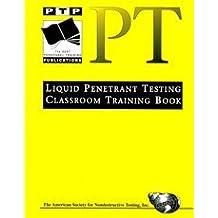 Liquid Penetrant Testing: Classroom Training Book