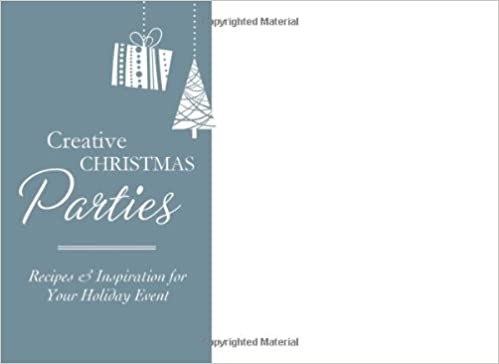 Creative Christmas Parties: Recipes & Inspiration for Your