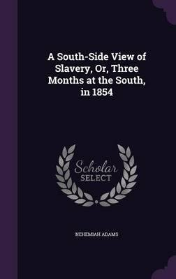 Download A South-Side View of Slavery, Or, Three Months at the South, in 1854(Hardback) - 2016 Edition pdf