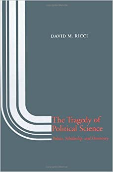 The Tragedy of Political Science: Politics, Scholarship, and Democracy