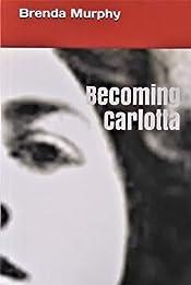 Becoming Carlotta: A Biographical Novel
