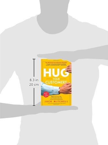 hug your customers Hug your customers: the proven way to personalize sales and achieve astounding results by jack mitchell don't panic the author isn't suggesting that you take his title literally.