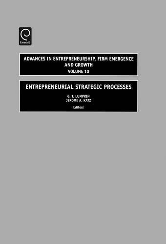 Entrepreneurial Strategic Processes (Advances in Entrepreneurship, Firm Emergence and Growth) (Advances in Entrepreneurs