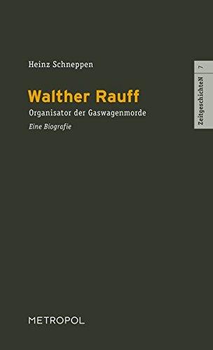 Walther Rauff: Organisator der Gaswagenmorde. Eine Biografie (ZeitgeschichteN)
