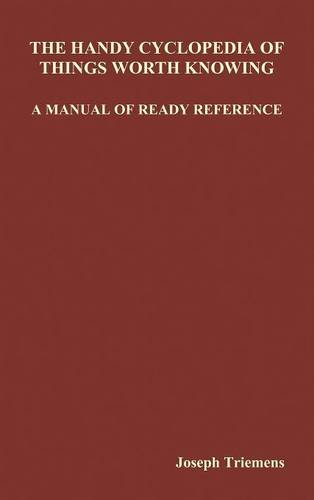 The Handy Cyclopedia of Things Worth Knowing a Manual of Ready Reference