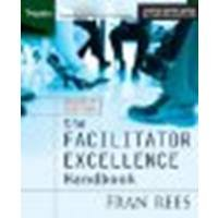 The Facilitator Excellence Handbook by Rees, Fran [Pfeiffer, 2005] (Paperback) 2nd Edition [Paperback]
