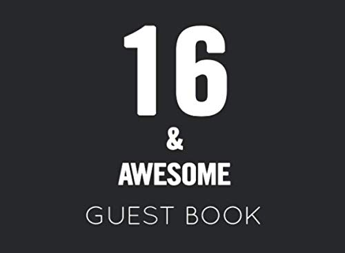16 & Awesome: Black and White Guest Book for 16th Birthday Party. Fun gift for someone's birthday, original present for a friend or a family -