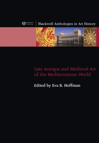 Late Antique and  Medieval Art of the  Mediterranean  (Blackwell Anthologies in Art History)