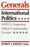Generals in International Politics : NATO's Supreme Allied Commander, Europe, , 0813116236