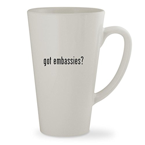 got embassies? - 17oz White Sturdy Ceramic Latte Cup Mug